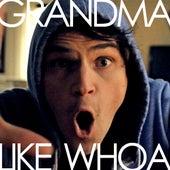 Grandma Like Whoa by Julian Smith
