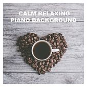 Calm Relaxing Piano Background von Various Artists