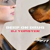 Deep On Drug by Dj tomsten