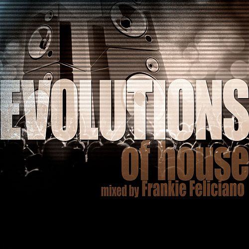 Evolutions of House Mixed by Frankie Feliciano by Various Artists