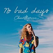 No Bad Days by Chasertheprince