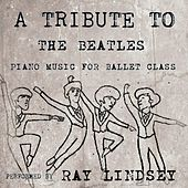 A Tribute to the Beatles: Piano Music for Ballet Class by Ray Lindsey