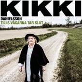 Tills vägarna tar slut by Kikki Danielsson