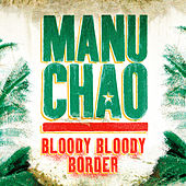 Bloody Bloody Border by Manu Chao