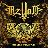 Mexico Inmortal by Aztlan