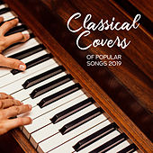 Classical Covers of Popular Songs 2019 de Relaxing Classical Piano Music