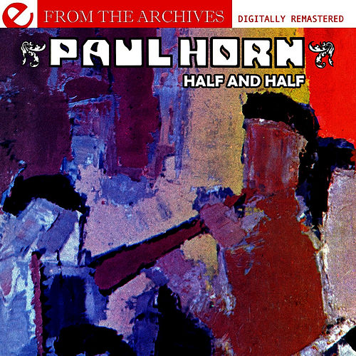 Half And Half - From The Archives (Digitally Remastered) by Paul Horn