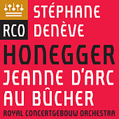 Honegger: Jeanne d'Arc au bûcher by Royal Concertgebouw Orchestra