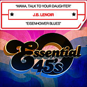 Mama, Talk To Your Daughter (Digital 45) - Single by J.B. Lenoir