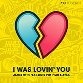 I Was Lovin' You  (feat. Dots Per Inch & Ayak) von James Hype!