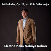 24 Preludes, Op. 28, Nr. 15 in D-flat major (Electric Piano Version) by Nobuya  Kobori
