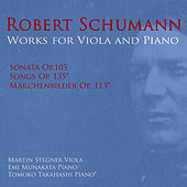 Robert Schumann: Works For Viola And Piano by Martin Stegner