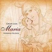 Orar Con Maria de Hermana Glenda