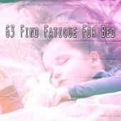 63 Find Fatigue for Bed de Dormir