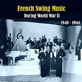 French Swing Music During World War II  / Recordings 1940 - 1944 by Various Artists