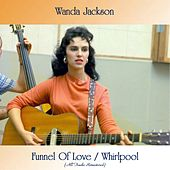 Funnel Of Love / Whirlpool (All Tracks Remastered) von Wanda Jackson