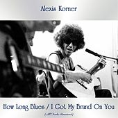 How Long Blues / I Got My Brand on You (All Tracks Remastered) de Alexis Korner