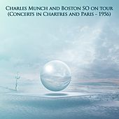 Charles Munch and Boston SO on tour (Concerts in Chartres and Paris - 1956) de Boston Symphony Orchestra