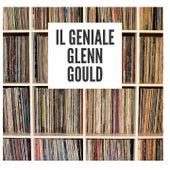 Il geniale Glenn Gould von Glenn Gould