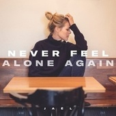 Never Feel Alone Again von Jaël