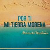 Por Ti Mi Tierra Morena de Mariachi Huatulco