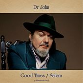 Good Times / Sahara (Remastered 2019) de Dr. John