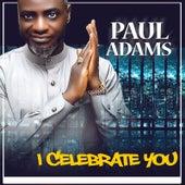 I Celebrate You de Paul Adams