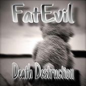 Death Destruction de FatEvil