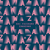 Dai Fujikura: Zawazawa de Various Artists
