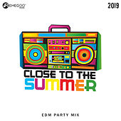 Close to the Summer 2019: EDM Party Mix, Electro Festivals, House Hits von Various Artists