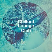 Chillout Lounge Club by Various Artists