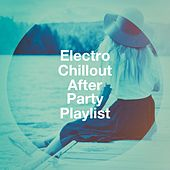Electro Chillout After Party Playlist by Various Artists