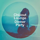 Chillout Lounge Dinner Party by Various Artists