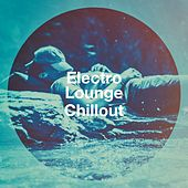 Electro Lounge Chillout by Various Artists
