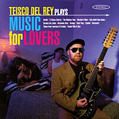 Teisco Del Rey Plays Music For Lovers by Teisco Del Rey