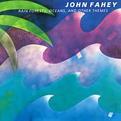 Rain Forests, Oceans, & Other Themes by John Fahey