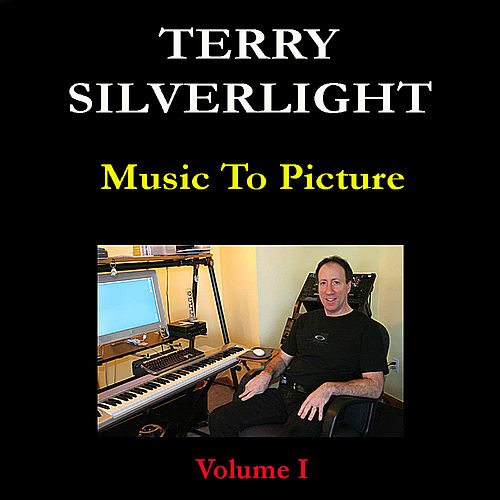 Music To Picture: Volume I by Terry Silverlight