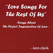Love Songs for the Rest of Us by Ken Clark