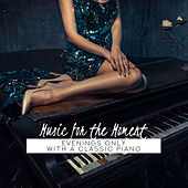 Music for the Moment: Evenings Only with a Classic Piano by Various Artists