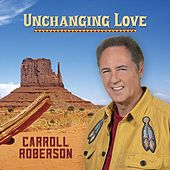 Unchanging Love by Carroll Roberson
