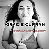 If Mama Ain't Happy (feat. Victor Wainwright & Damon Fowler) by Gracie Curran