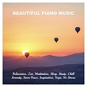 Beautiful Piano Music: Relaxation, Zen, Meditation, Sleep, Study, Chill, Serenity, Inner Peace, Inspiration, Yoga, No Stress von Various Artists