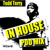 InHouse PodMix-mixed by: Todd Terry (Continous Mix Version) by Todd Terry