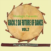 Back To The Future of Dance Vol, 2 (The Lagos Re-Edit Documents) by Various Artists