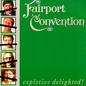 Expletive Delighted! by Fairport Convention