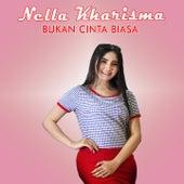 Bukan Cinta Biasa by Nella Kharisma