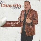 Para Que Guardo Dinero by El Charrito Negro