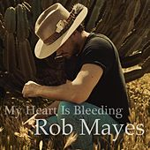 My Heart Is Bleeding by Rob Mayes
