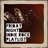 Friday Night Indie Rock Playlist de Various Artists