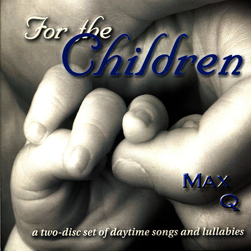 For the Children : Daytime Songs & Lullabies by Max Q